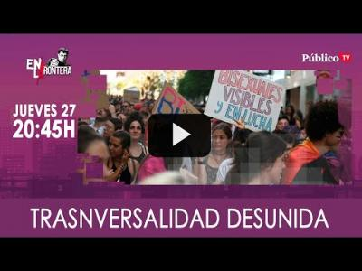 Embedded thumbnail for Video: #EnLaFrontera333 - Transversalidad desunida