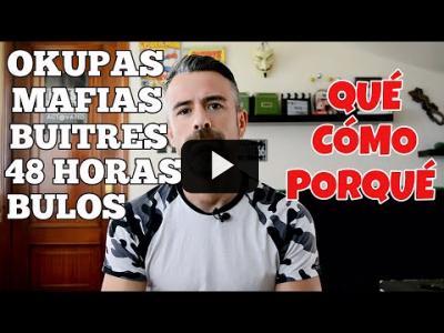 Embedded thumbnail for Video: #Okupas, mafias, #buitres, paguitas, #bulos, plazos de 48H... Veamos el QUÉ, el CÓMO y el PORQUÉ...