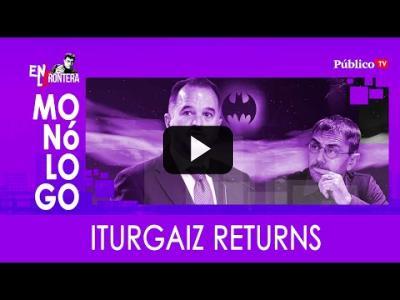 Embedded thumbnail for Video: #EnLaFrontera330 - Monólogo - Iturgaiz returns