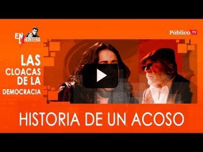 Embedded thumbnail for Video: #EnLaFrontera308 - Patricia López, las cloacas y una historia de acoso