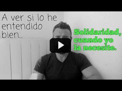 Embedded thumbnail for Video: A ver si lo he entendido bien... ¿Solidaridad? Claro, ¡cuando la necesito YO!