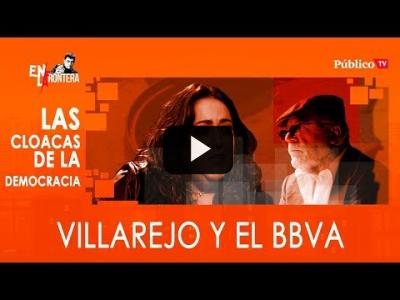 Embedded thumbnail for Video: #EnLaFrontera324 Las cloacas de interior: Villarejo y el BBVA