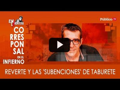 Embedded thumbnail for Video: #EnLaFrontera315 Máximo Pradera: Reverte y las 'Subenciones' de Taburete