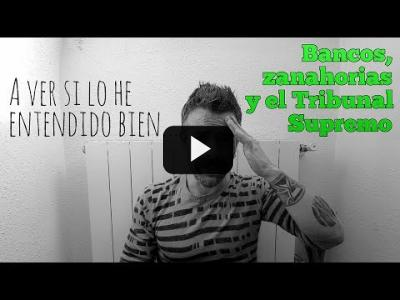 Embedded thumbnail for Video: A ver si lo he entendido bien: Bancos + Zanahorias + Tribunal Supremo: TOGAZO