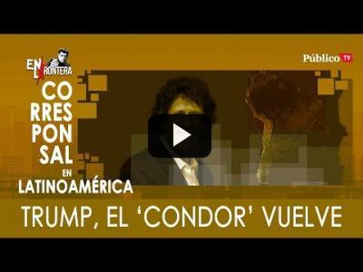Embedded thumbnail for Video: #EnLaFrontera322 - Trump, el 'condor' vuelve