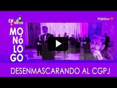 Embedded thumbnail for Video: #EnLaFrontera309 - Monólogo - Desenmascarando al CGPJ